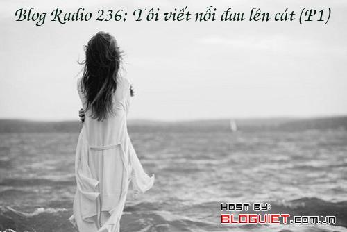 Blog Radio 236: Tôi viết nỗi đau lên cát (P1)