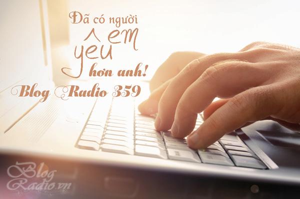 Blog Radio 359: Đã có người yêu em hơn anh
