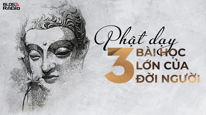Phật dạy 3 bài học lớn của đời người