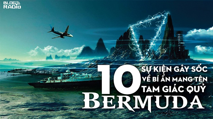 10 sự kiện gây sốc về BÍ ẨN mang tên Tam giác quỷ Bermuda