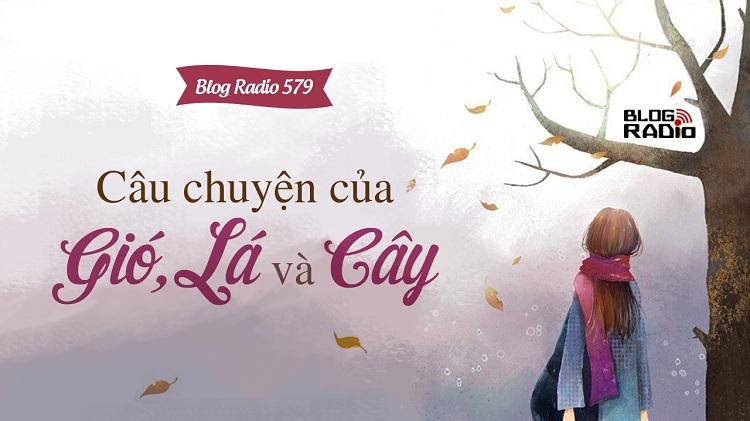 Blog Radio 579: Câu chuyện của Gió, Lá và Cây