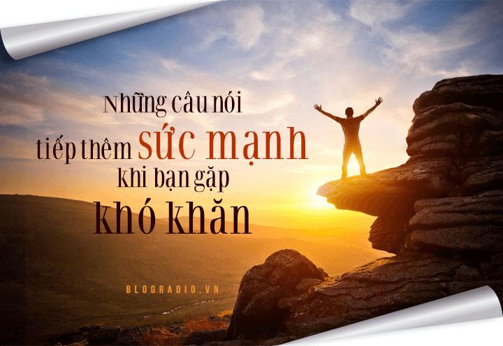 Những câu nói tiếp thêm sức mạnh khi bạn gặp khó khăn