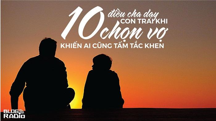 10 điều cha dạy con trai khi chọn vợ khiến ai cũng tấm tắc khen