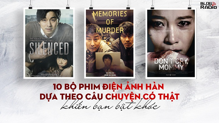 10 bộ phim điện ảnh Hàn dựa theo câu chuyện có thật khiến bạn bật khóc