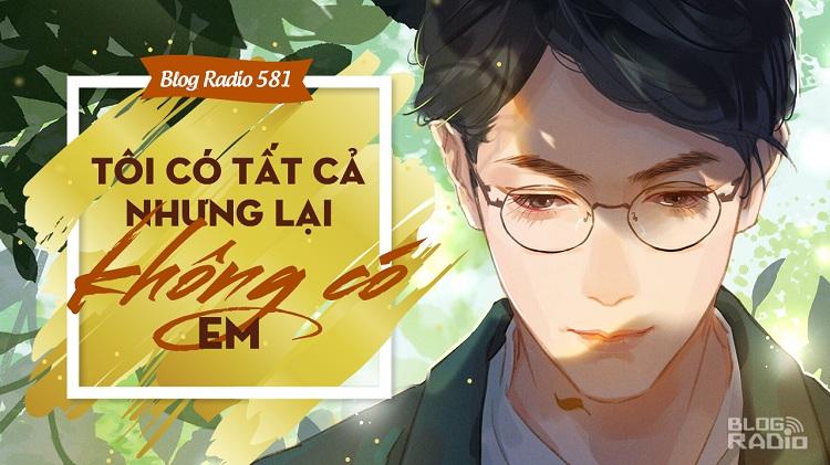 Blog Radio 581: Tôi có tất cả nhưng lại không có em