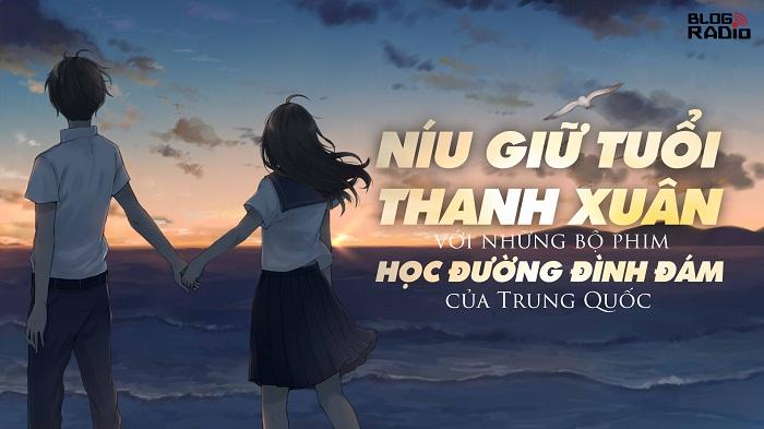 Níu giữ tuổi thanh xuân với những bộ phim học đường đình đám của Trung Quốc