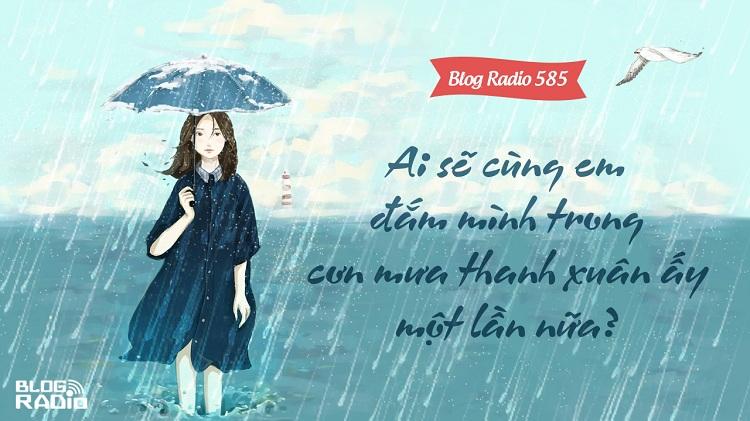 Blog Radio 585: Ai sẽ cùng em đắm mình trong cơn mưa thanh xuân ấy một lần nữa?