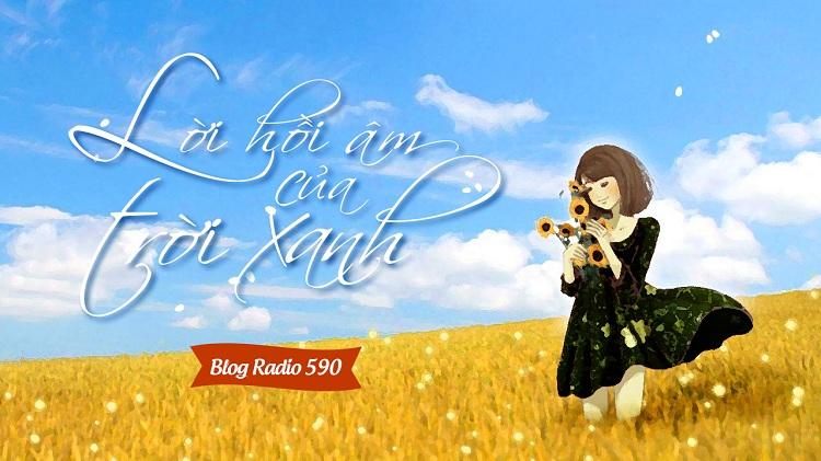 Blog Radio 590: Lời hồi âm của trời xanh